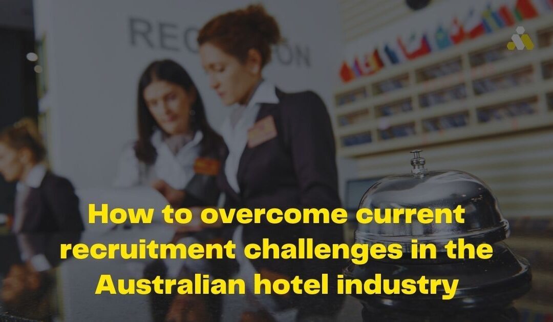 How to overcome current recruitment challenges in the Australian hotel industry