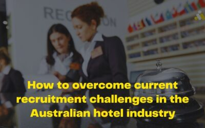 How To Overcome Current Recruitment Challenges in the Australian Accommodation Industry